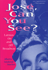 José, Can You See?: Latinos On And Off Broadway