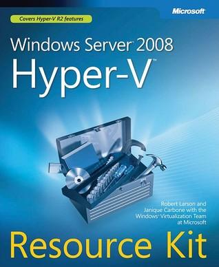 Windows Server® 2008 Hyper-V� Resource Kit by Robert Larson