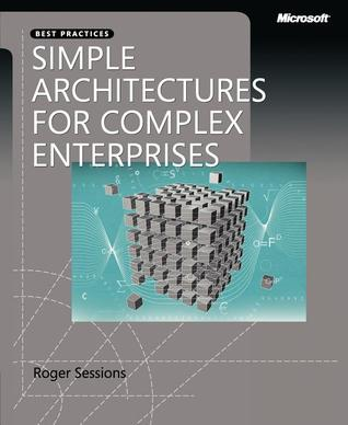 Simple Architectures for Complex Enterprises by Roger Sessions