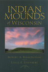 Indian Mounds of Wisconsin by Robert A. Birmingham