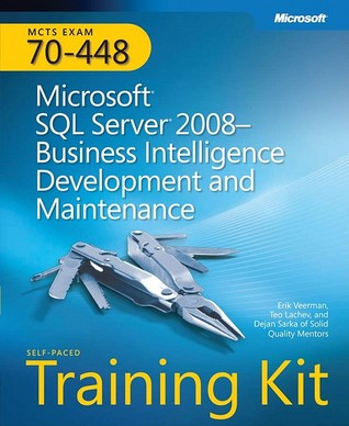 MCTS Self-Paced Training Kit (Exam 70-448): Microsoft® SQL Server® 2008 Business Intelligence Development and Maintenance: MCTS Exam 70-448