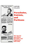 Parachutes, Patriots, and Partisans: The Special Operations Executive and Yugoslavia, 1941-1945