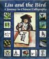 Liu and the Bird: A Journey in Chinese Calligraphy