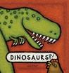 Dinosaurs?! by Lila Prap