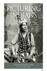 Picturing Indians by Steven D. Hoelscher