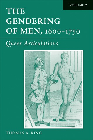 The Gendering of Men, 1600-1750: Volume 2, Queer Articulations