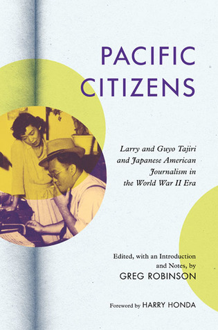 Pacific Citizens: Larry and Guyo Tajiri and Japanese American Journalism in the World War II Era