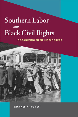 Southern Labor and Black Civil Rights: Organizing Memphis Workers