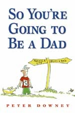 So You're Going to Be a Dad by Peter Downey