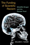 The Funding of Scientific Racism: Wickliffe Draper and the Pioneer Fund
