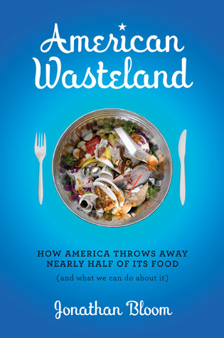 American Wasteland: How America Throws Away Nearly Half of Its Food