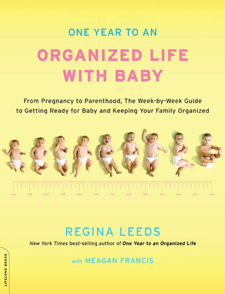 One Year to an Organized Life with Baby: From Pregnancy to Parenthood, the Week-by-Week Guide to Getting Ready for Baby and Keeping Your Family Organized