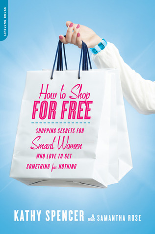 How to Shop for Free by Kathy Spencer