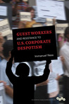 Guest Workers and Resistance to U.S. Corporate Despotism