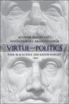 Virtue and Politics: Alasdair MacIntyre's Revolutionary Aristotelianism