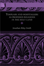 Templars and Hospitallers as Professed Religious in the Holy ... by Jonathan Riley-Smith