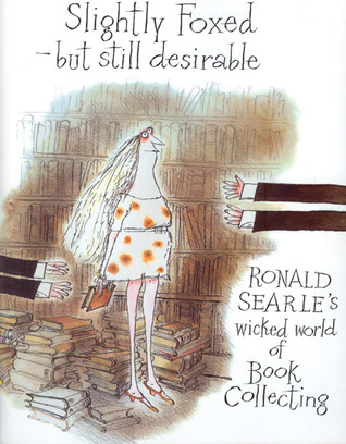 Slightly Foxed -- but Still Desirable: Ronald Searle's Wicked World of Book Collecting