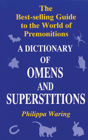 A Dictionary of Omens and Superstitions: Increase your good fortune and ward off bad luck with this complete guide to signs and premonitions