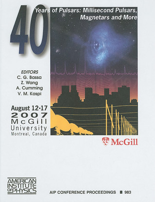 40 Years of Pulsars: Millisecond Pulsars, Magnetars and More, McGill University, Montreal, Canada, 12-17 August 2007