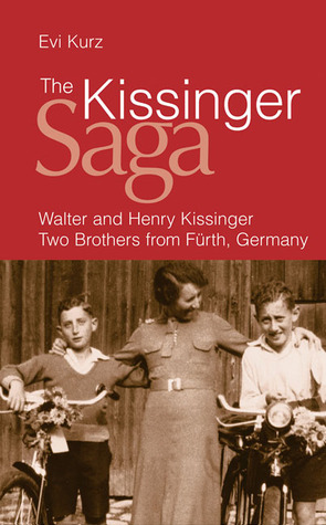 The Kissinger Saga: Walter and Henry Kissinger: Two Brothers from Fürth, Germany