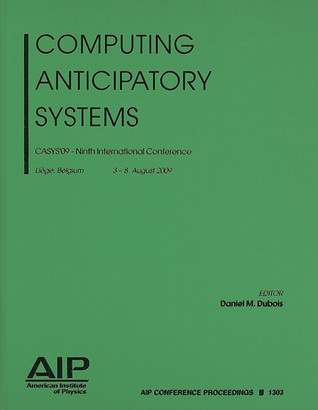 Computing Anticipatory Systems: CASYS '09: Ninth International Conference on Computing Anticipatory Systems