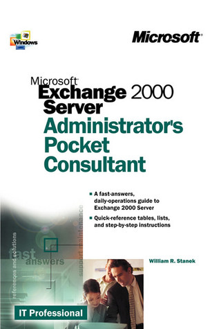 Microsoft® Exchange 2000 Server Administrator's Pocket Consul... by William R. Stanek
