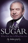 What You See Is What You Get by Alan Sugar