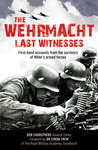 The Wehrmacht: Last Witnesses