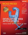 MCAD/MCSD Self-Paced Training Kit: Developing Web Applications with Microsoft® Visual Basic® .NET and Microsoft Visual C#® .NET: Developing Web Applications with Microsoft(r) Visual Basic(r) .Net and Microsoft Visual C#(r) .Net, Second Edition