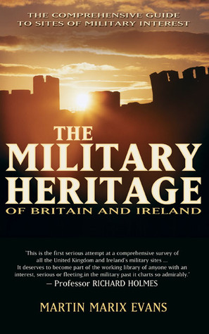 The Military Heritage of Britain and Ireland by Martin Evans