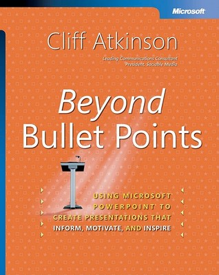 Beyond Bullet Points: Using Microsoft PowerPoint to Create Presentations That Inform, Motivate, and Inspire: Using Microsoft PowerPoint to Create Presentations That Inform, Motivate, and Inspire
