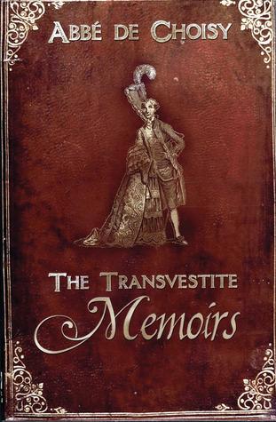 The Transvestite Memoirs of the Abbe de Choisy