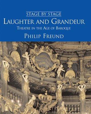 Laughter and Grandeur: Theatre in the Age of Baroque: Stage By Stage: Volume IV