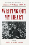 Writing Out My Heart: Selections from the Journal of Frances E. Willard, 1855-96