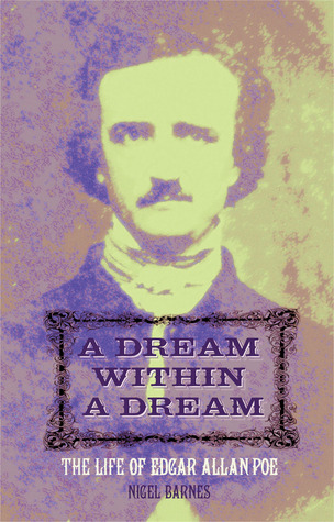 A Dream Within a Dream: The Life of Edgar Allan Poe