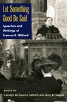 Let Something Good Be Said: Speeches and Writings of Frances E. Willard