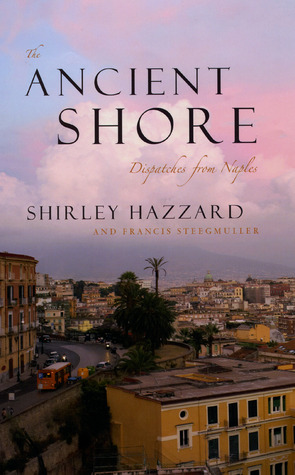 The Ancient Shore: Dispatches from Naples