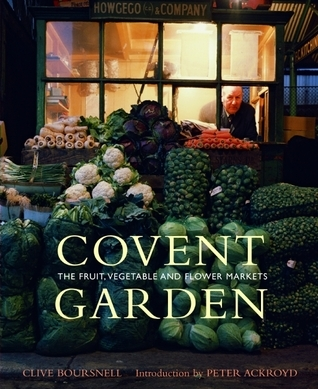 Covent Garden: The Fruit, Vegetable and Flower Markets