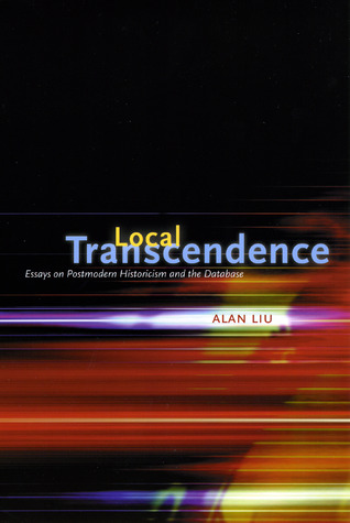 Local Transcendence: Essays on Postmodern Historicism and the Database