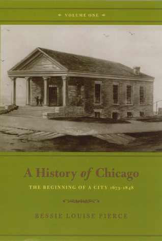 A History of Chicago, Volume I by Bessie Louise Pierce