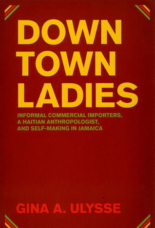 Downtown Ladies: Informal Commercial Importers, a Haitian Anthropologist and Self-Making in Jamaica