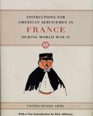 Instructions for American Servicemen in France during World W... by U.S. Army