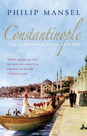Constantinople: City of the World's Desire, 1453-1924 por Philip Mansel