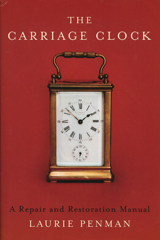 The Carriage Clock: A Repair and Restoration Manual