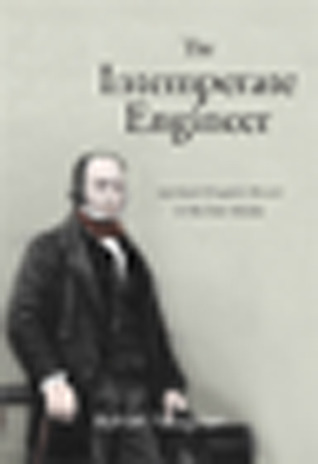 The Intemperate Engineer: Isambard Kingdom Brunel in His Own Words