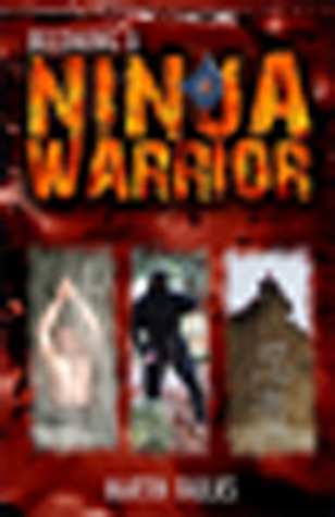 Becoming a Ninja Warrior: A Quest to Recover the Secret Legacy of Japan's Most Secret Warriors