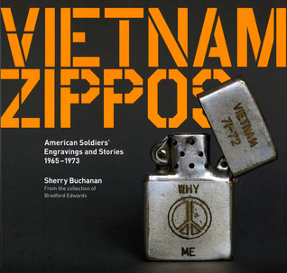 Vietnam Zippos: American Soldiers' Engravings and Stories (1965-1973) by Sherry Buchanan