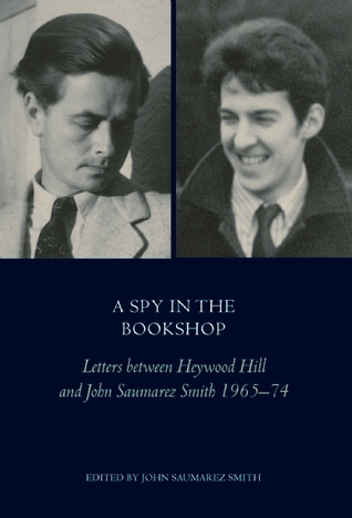 A Spy In The Bookshop: Letters Between Heywood Hill and John Saumerez Smith 1965-74 by John Saumarez Smith PDF Download