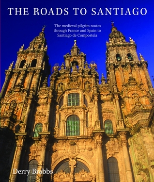 the-roads-to-santiago-the-medieval-pilgrim-routes-through-france-and-spain-to-santiago-de-compostela
