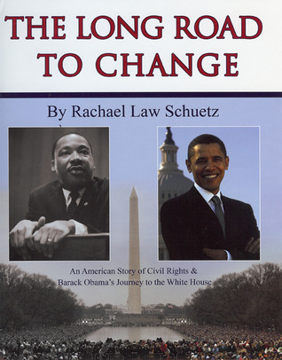 The Long Road to Change: An American Story of Civil Rights & Barack Obama's Journey to the White House